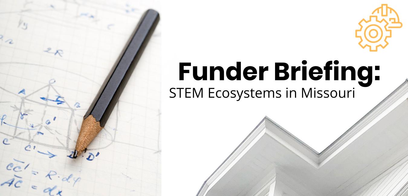 Funder Briefing: STEM Ecosystems in Missouri