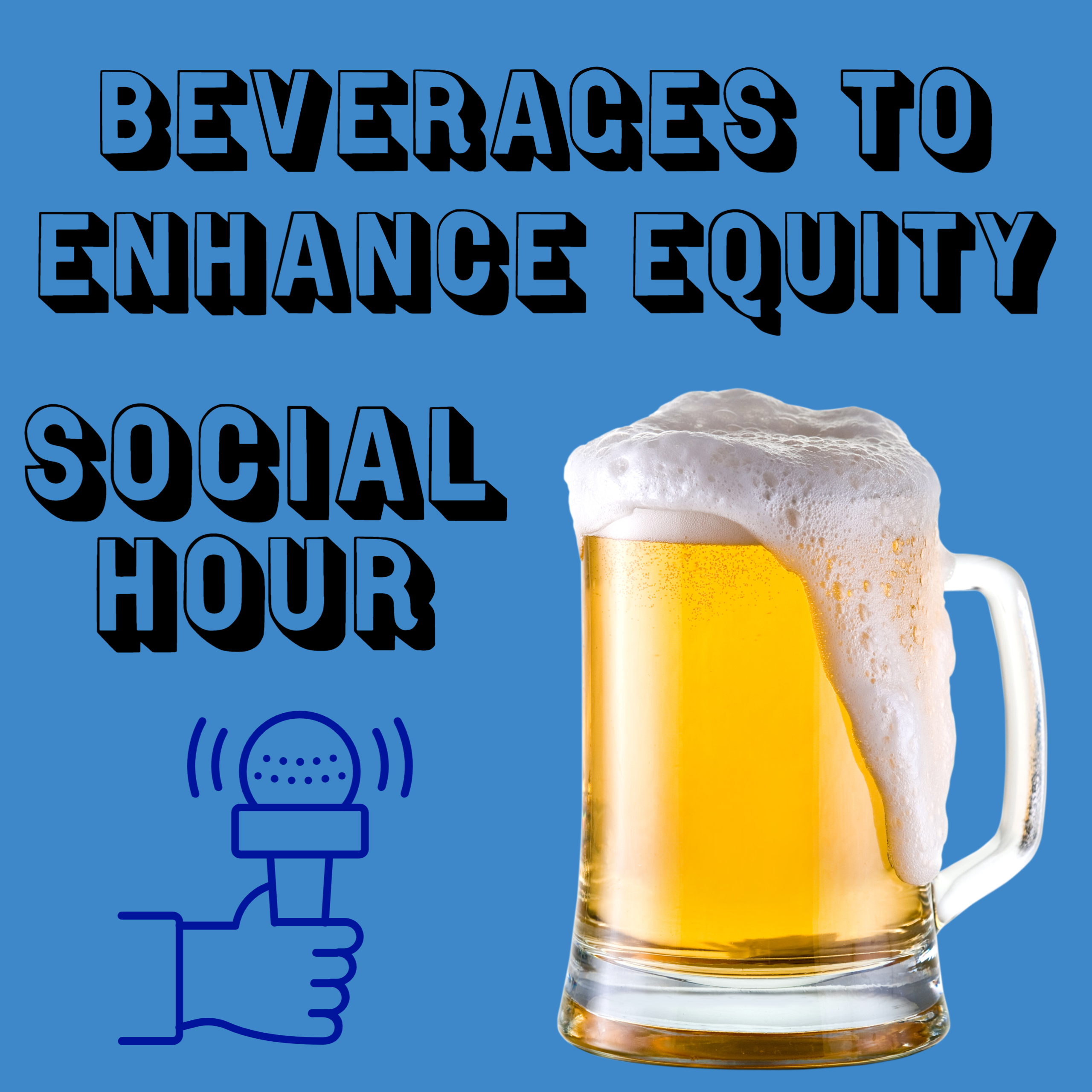 Image of a beer on a blue background with the text beverages to enhance equity social hour